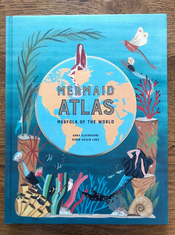 Mermaid Atlas Merfolk of the world by Anna Claybourne and Miren Asiain Lora Laurence King Publishing