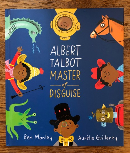 Albert Talbot Master of Disguise by Ben Manley and Aurelie Guillerey Two Hoots Macmillan