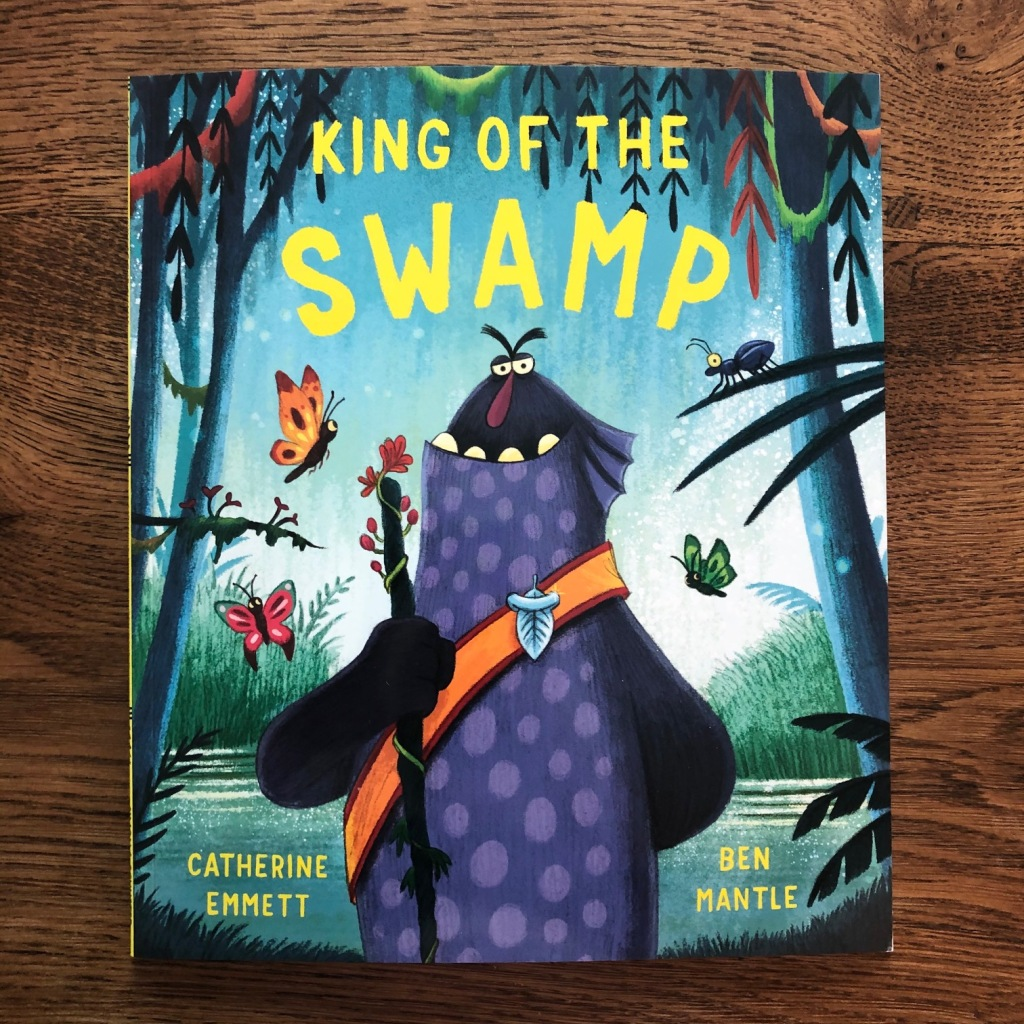 King of the Swamp by Catherine Emmett and Ben Mantle