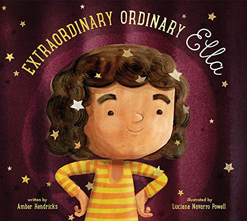 Extraordinary Ordinary Ella by Amber Hendricks and Luciana Nava Powell Amicus Ink