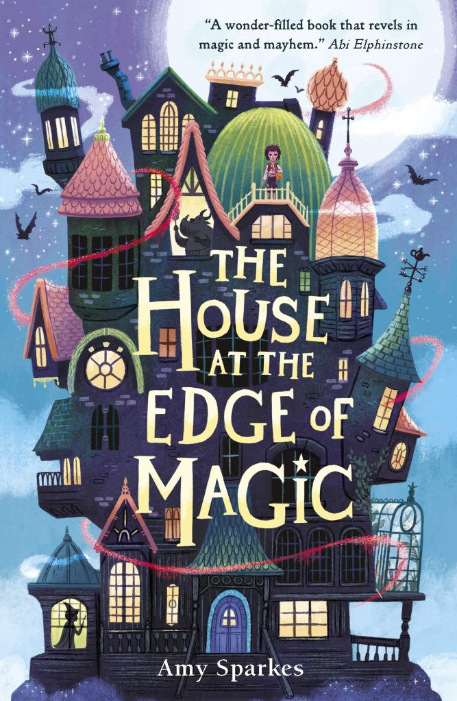The House at the Edge of Magic by Amy Sparkes with illustrations by Ben Mantle