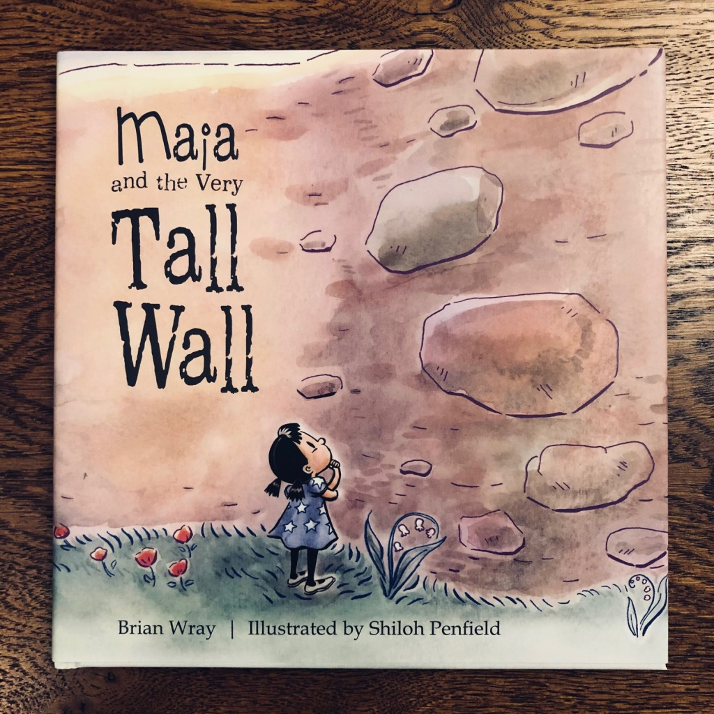 Maia and the Very Tall Wall by Brian Wray & Shiloh Penfield