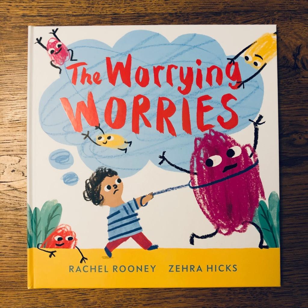 The Worrying Worries by Rachel Rooney & Zehra Hicks
