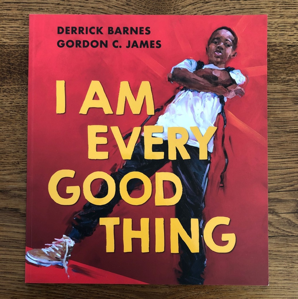 I Am Every Good Thing by Derrick Barnes and Gordon C James cover