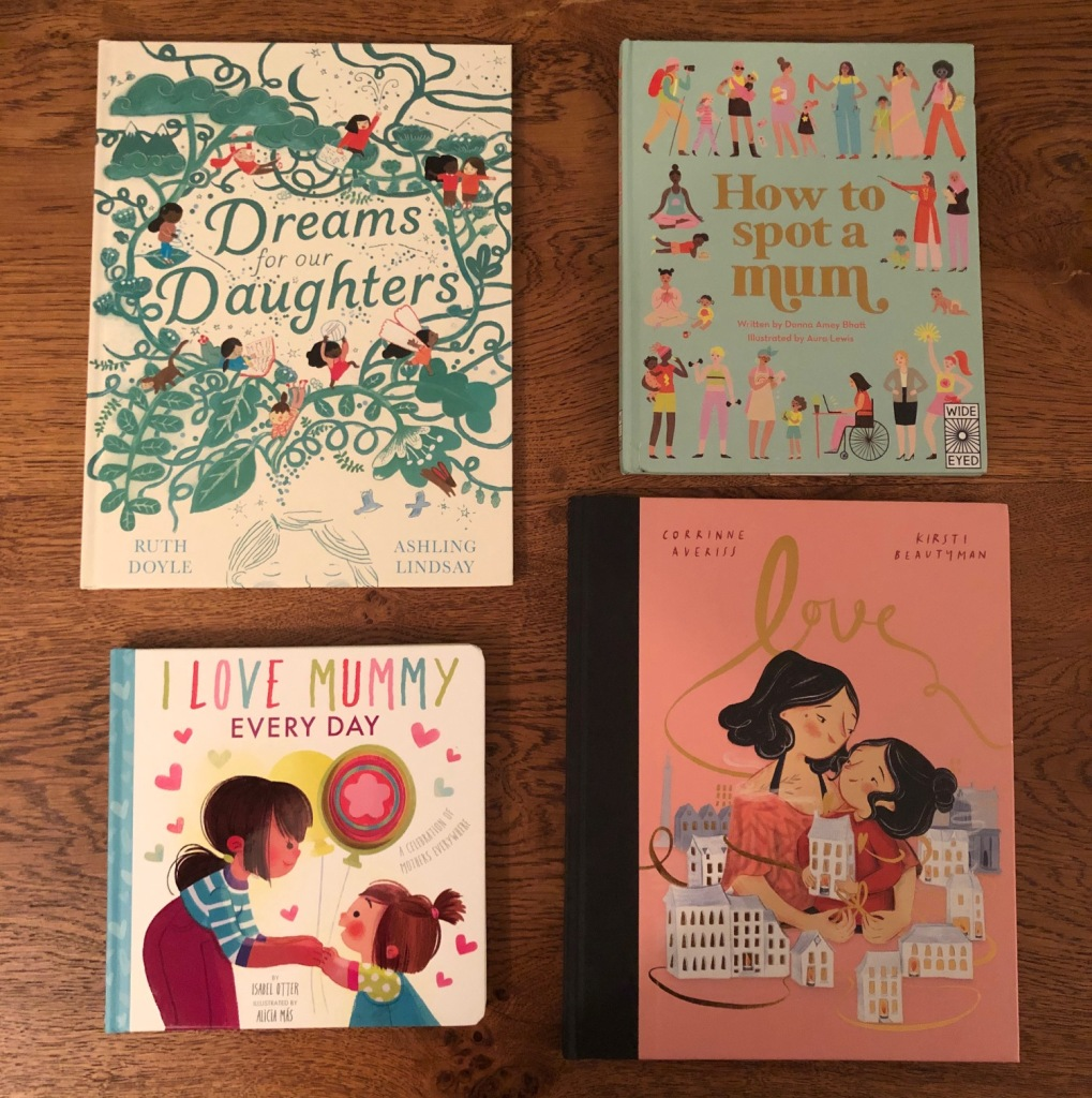 Mother's Day picture books Dreams for our Daughters Songs for our Sons How to Spot a Mum I Love Mummy Every Day Love