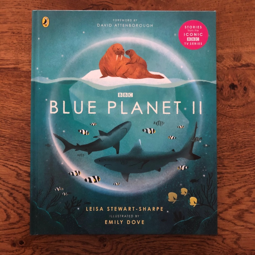 Blue Planet II by Leisa Stewart-Sharpe and Emily Dove with a foreword from David Attenborough