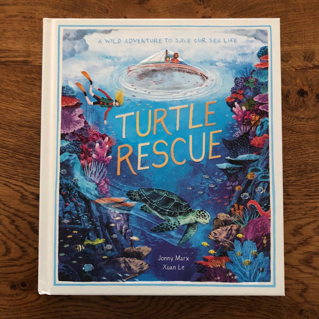 Turtle Rescue: A Wild Adventure to Save Our Sea Life by Xuan Le and Jonny Marx