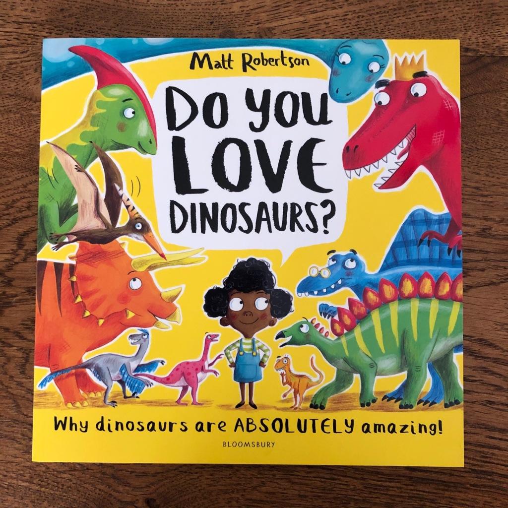 Do You Love Dinosaurs? by Matt Robertson bloomsbury