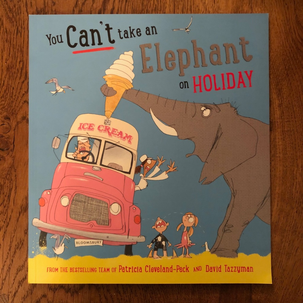 You Can't Take an Elephant on Holiday by Patricia Cleveland-Peck and David Tazzyman