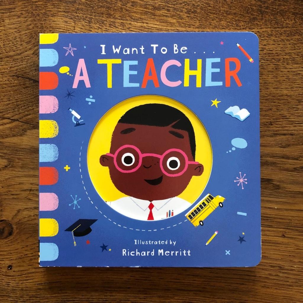I Want to be a Teacher by Becky Davies & Richard Merritt