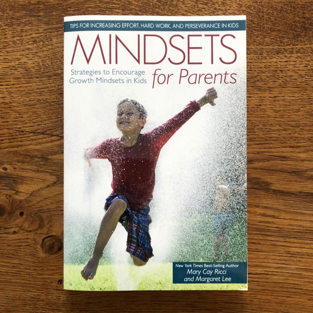 Mindsets for Parents: Strategies to Encourage Growth Mindsets in Kids by Mary Cay Ricci & Margaret Lee